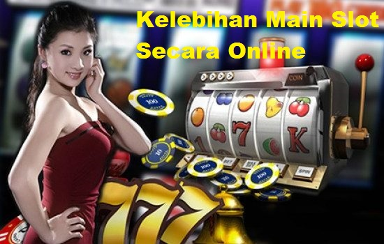 Kelebihan Main Slot Secara Online