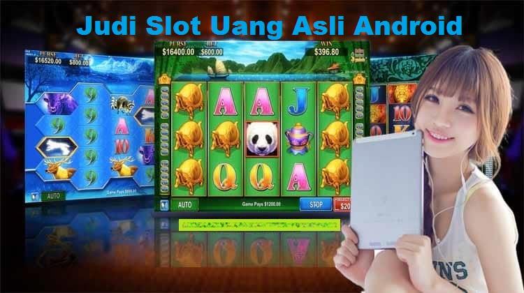 Judi Slot Uang Asli Android