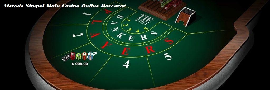 Metode Simpel Main Casino Online Baccarat